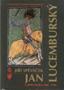 Název : Jan Lucemburský a jeho doba 1296-1346