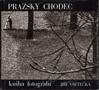 Název : Pražský chodec : Kniha fotografií Prahy na motivy Vítězslava Nezvala
