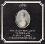Název : Portrétní miniatury ve sbírkách státních zámků středočeského kraje
